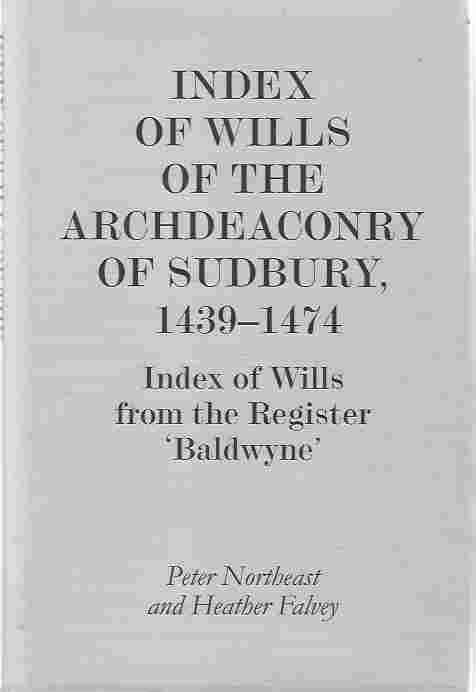 Image for Index of Wills of the Archdeaconry of Sudbury, 1439-1474  Index of Wills from the Register `Baldwyne'