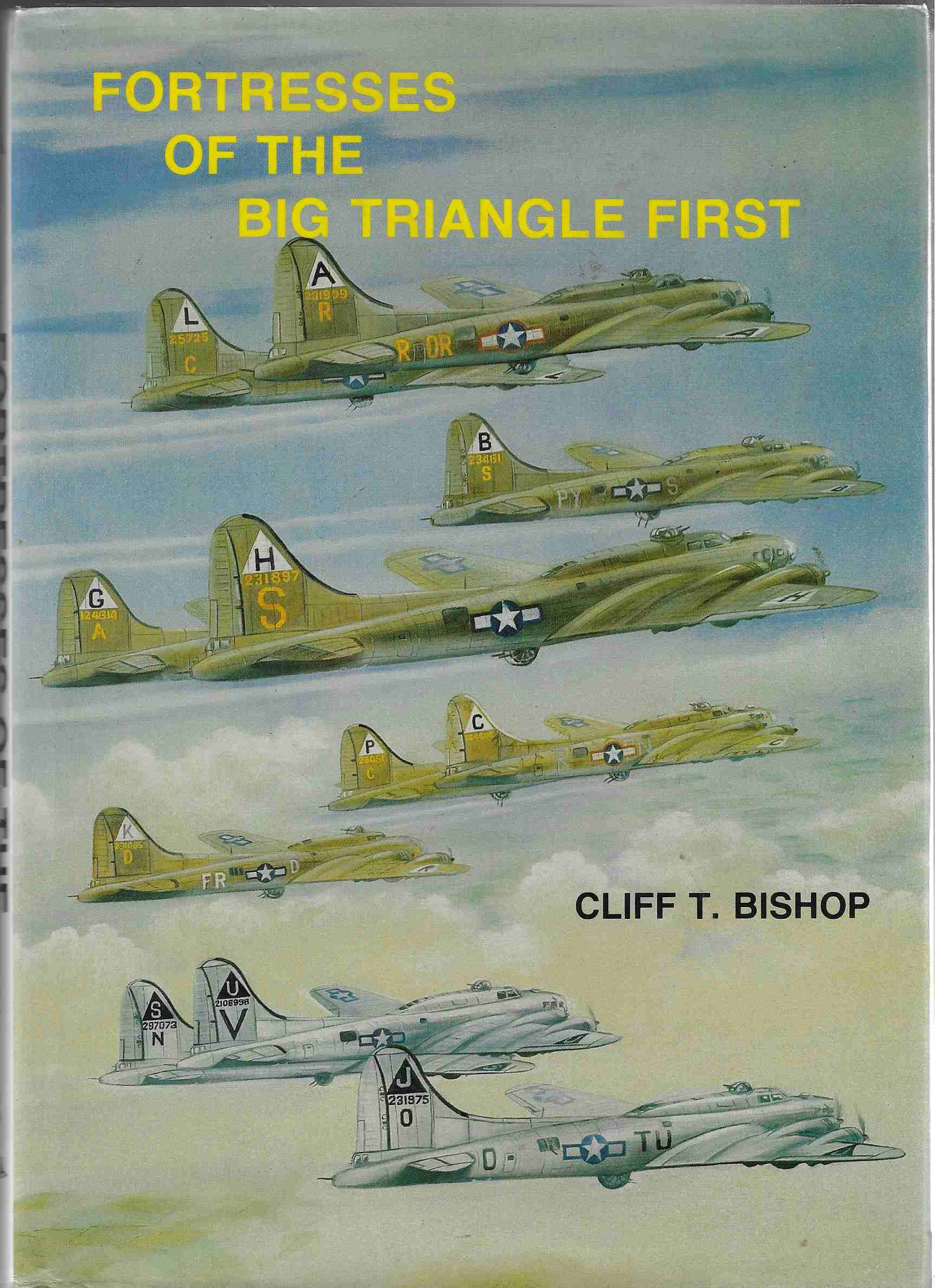 Image for Fortresses of the Big Triangle First  History of the Aircraft Assigned to the First Bombardment Wing and First Bombardment Division of the Eighth Air Force from August 1942 to 31st March 1944