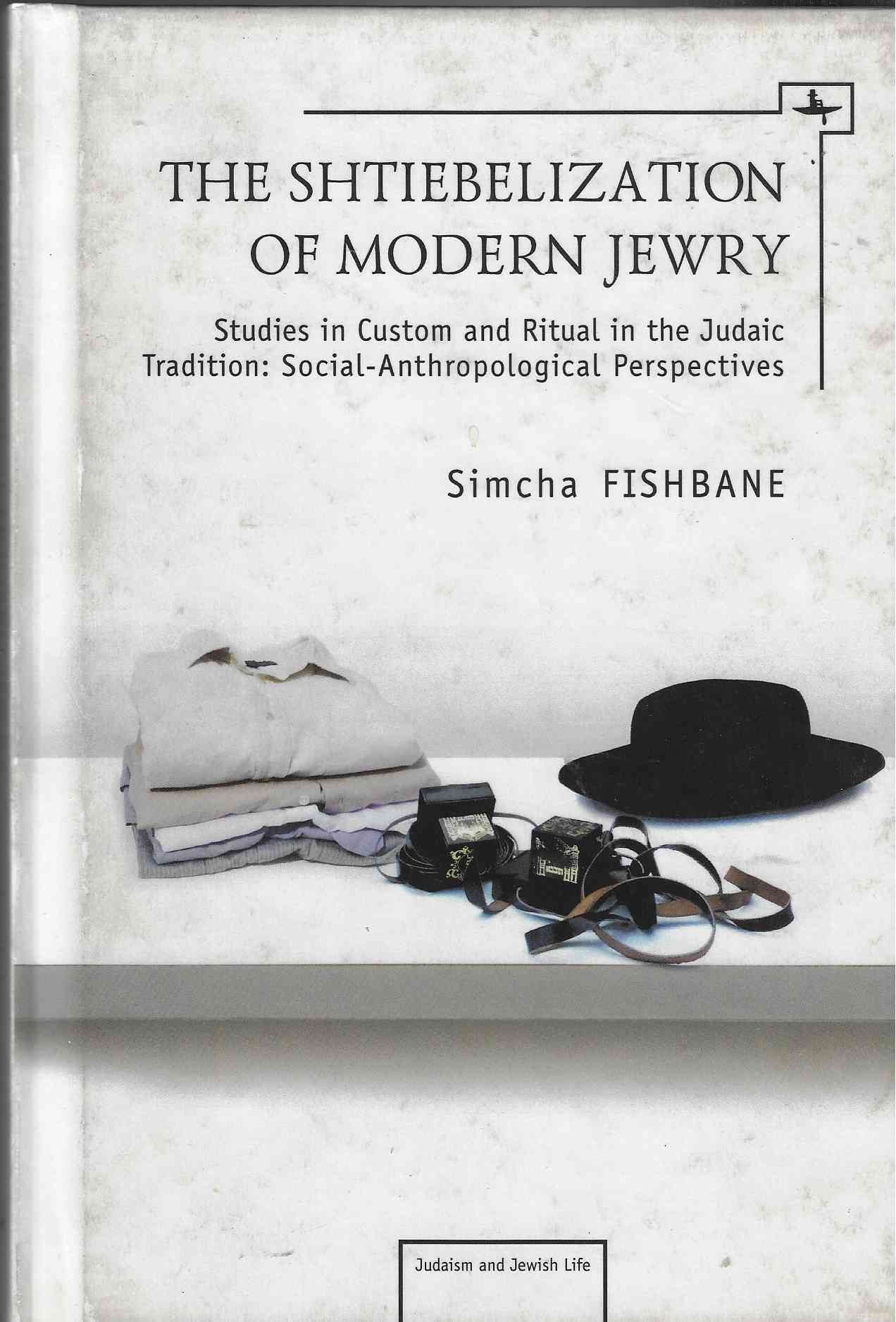Image for The Shtiebelization of Modern Jewry - Studies in Custom and Ritual in the Judaic Tradition: Social-Anthropological Perspectives
