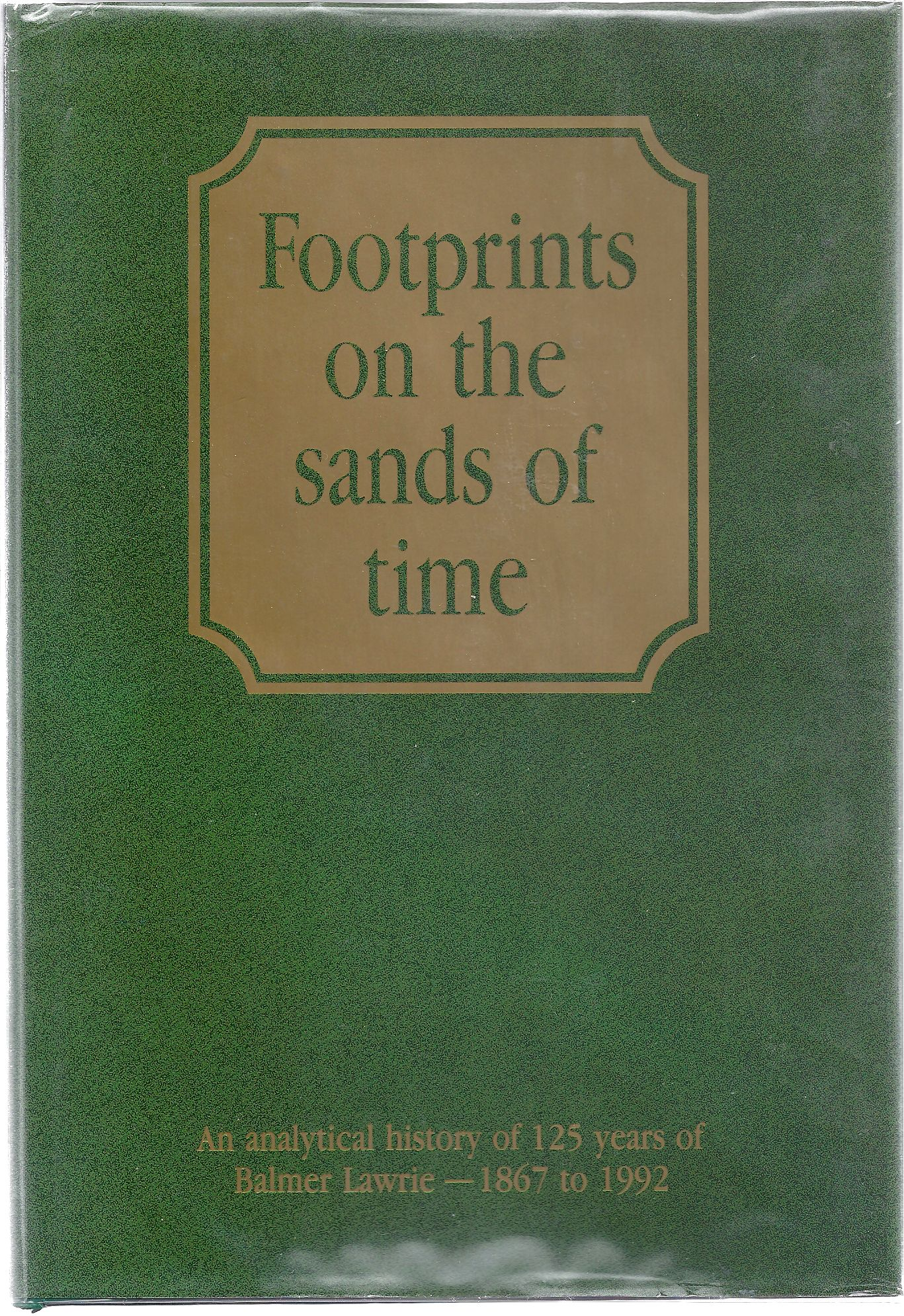 Image for Footprints on the Sands of Time An analytical history of 125 years of Balmer Lawrie - 1867 to 1992