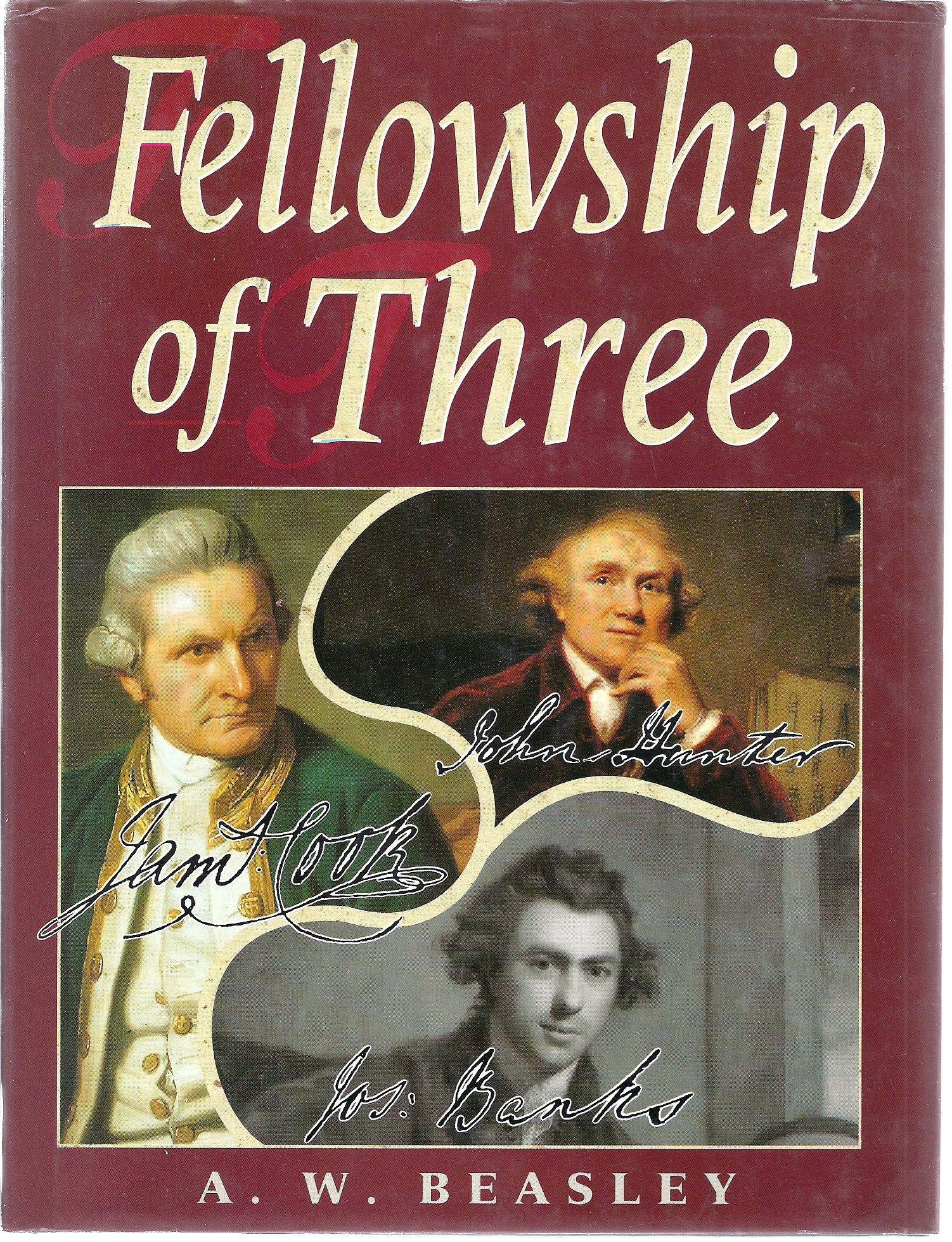 Image for Fellowship of Three. John Hunter  , the Surgeon; James Cook (1728-1779), The Navigator; Joseph Banks (1743-1820)