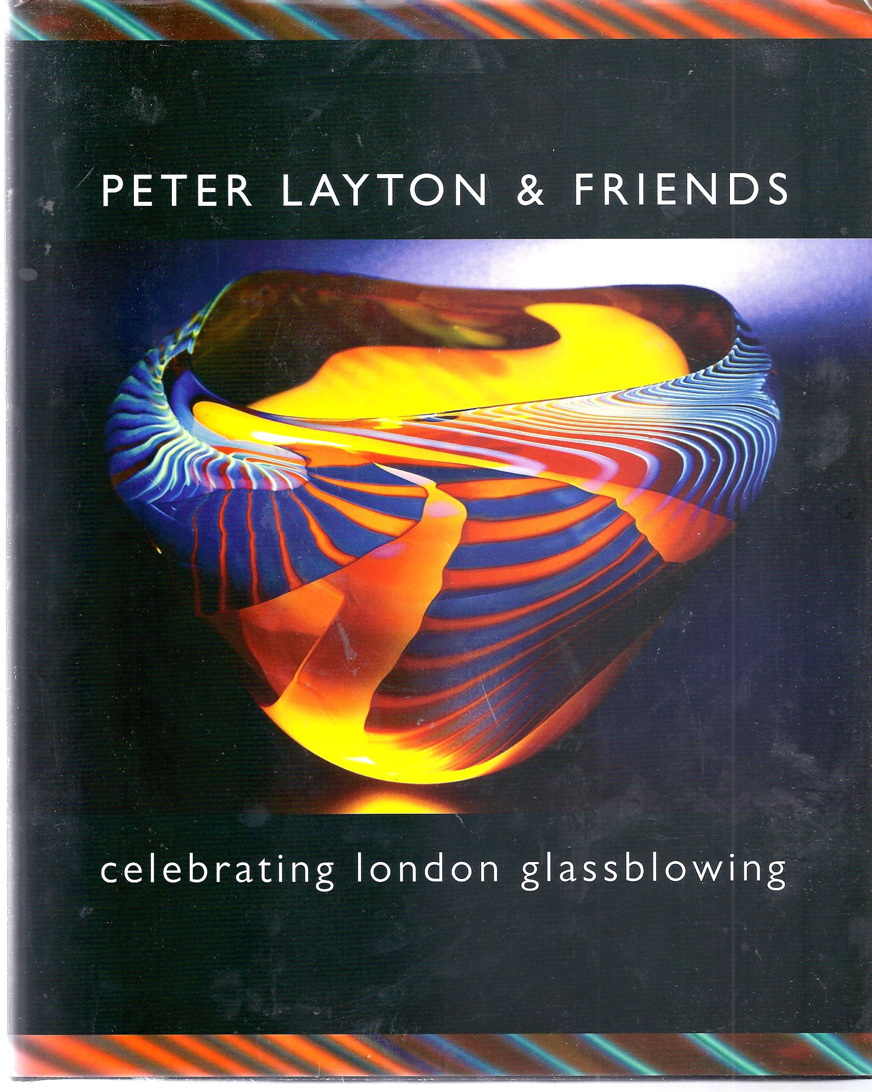 Image for Peter Layton and Friends - Celebrating London Glassblowing [signed copy]