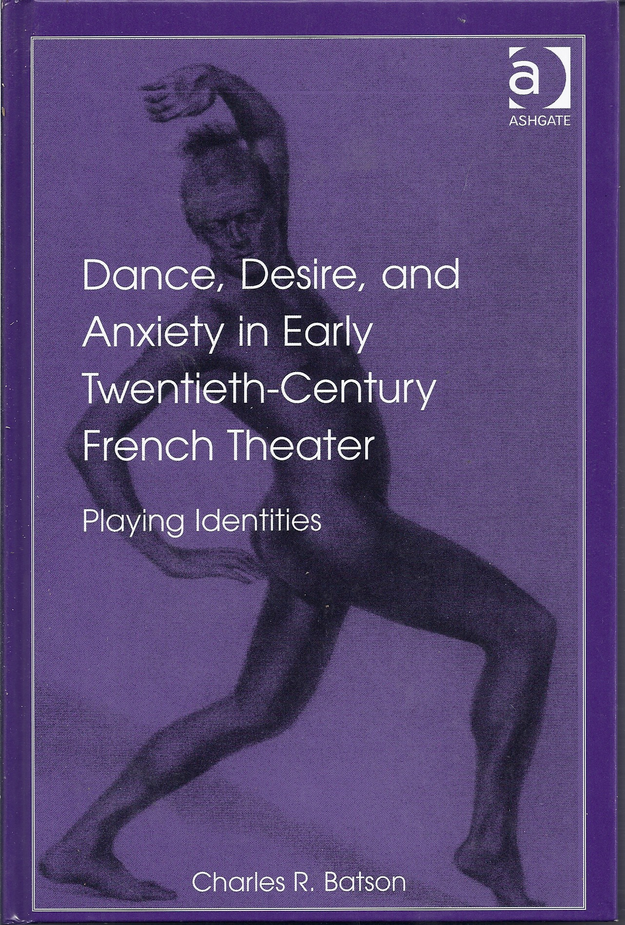 Image for Dance, Desire, and Anxiety in Early Twentieth-Century French Theater Playing Identities