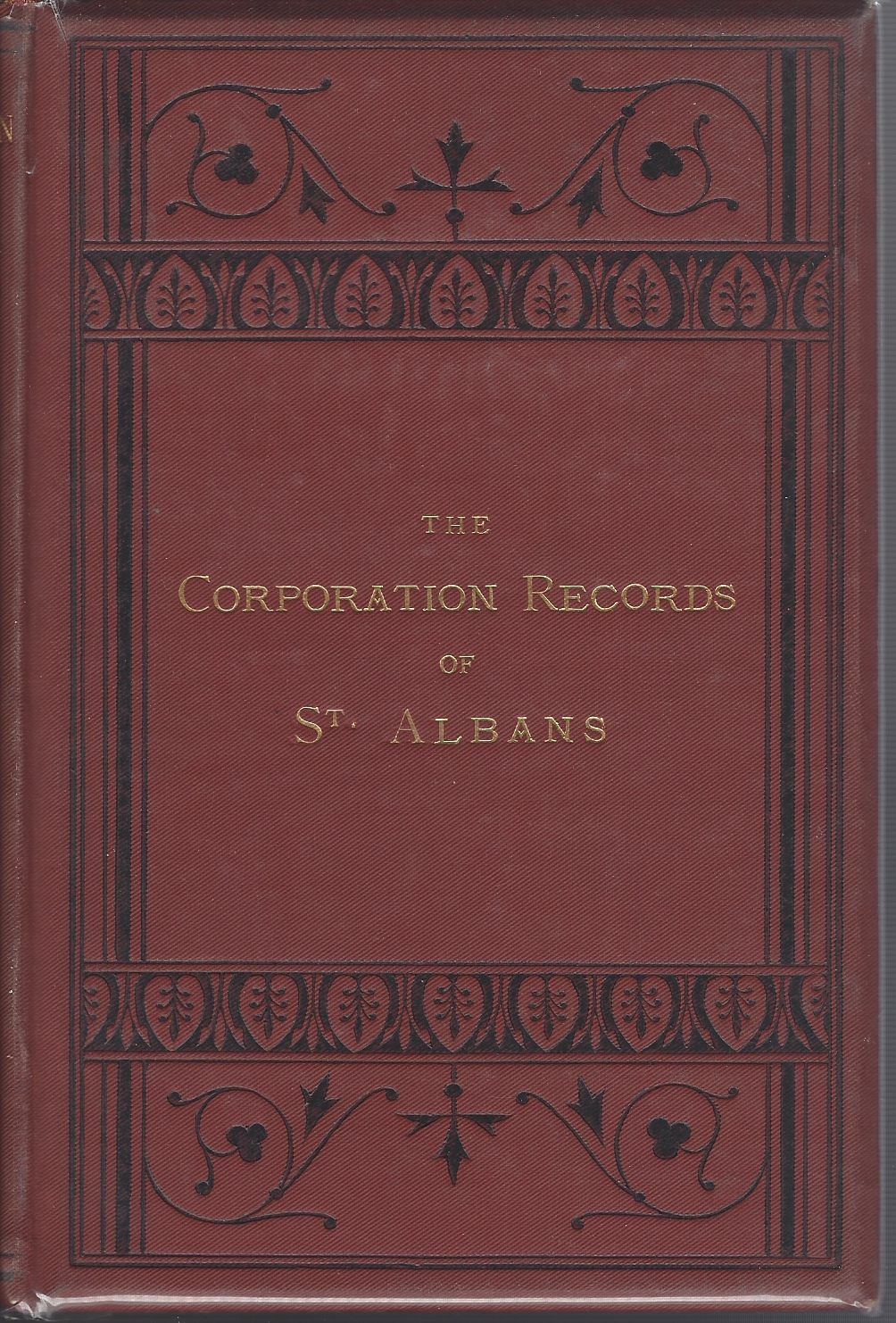 Image for The Corporation Records of St. Albans, with Lists of Mayors, High Stewards, Members of Parliament, &c.