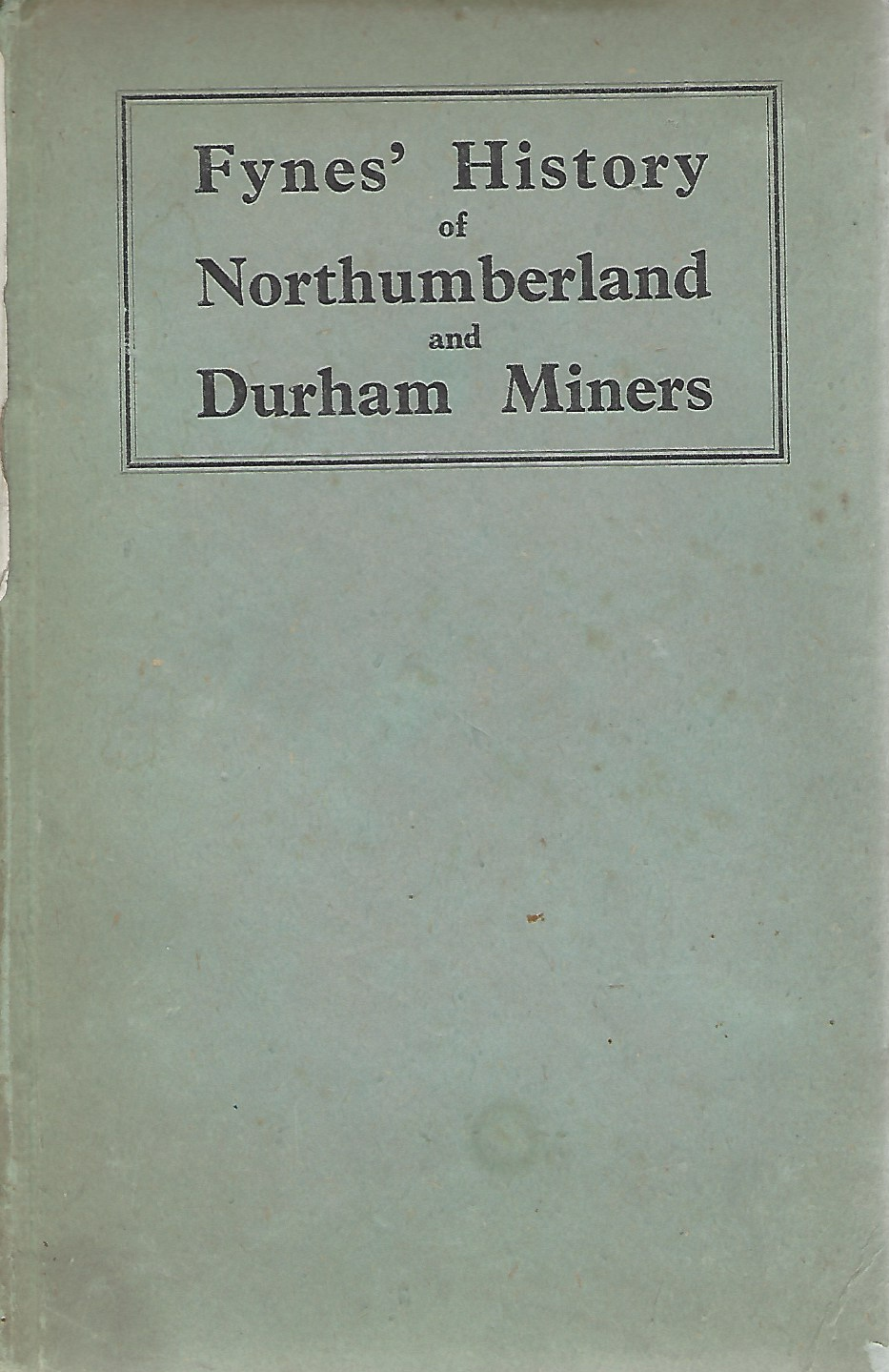Image for Fynes' History of Northumberland and Durham Miners A history of their social and political progress