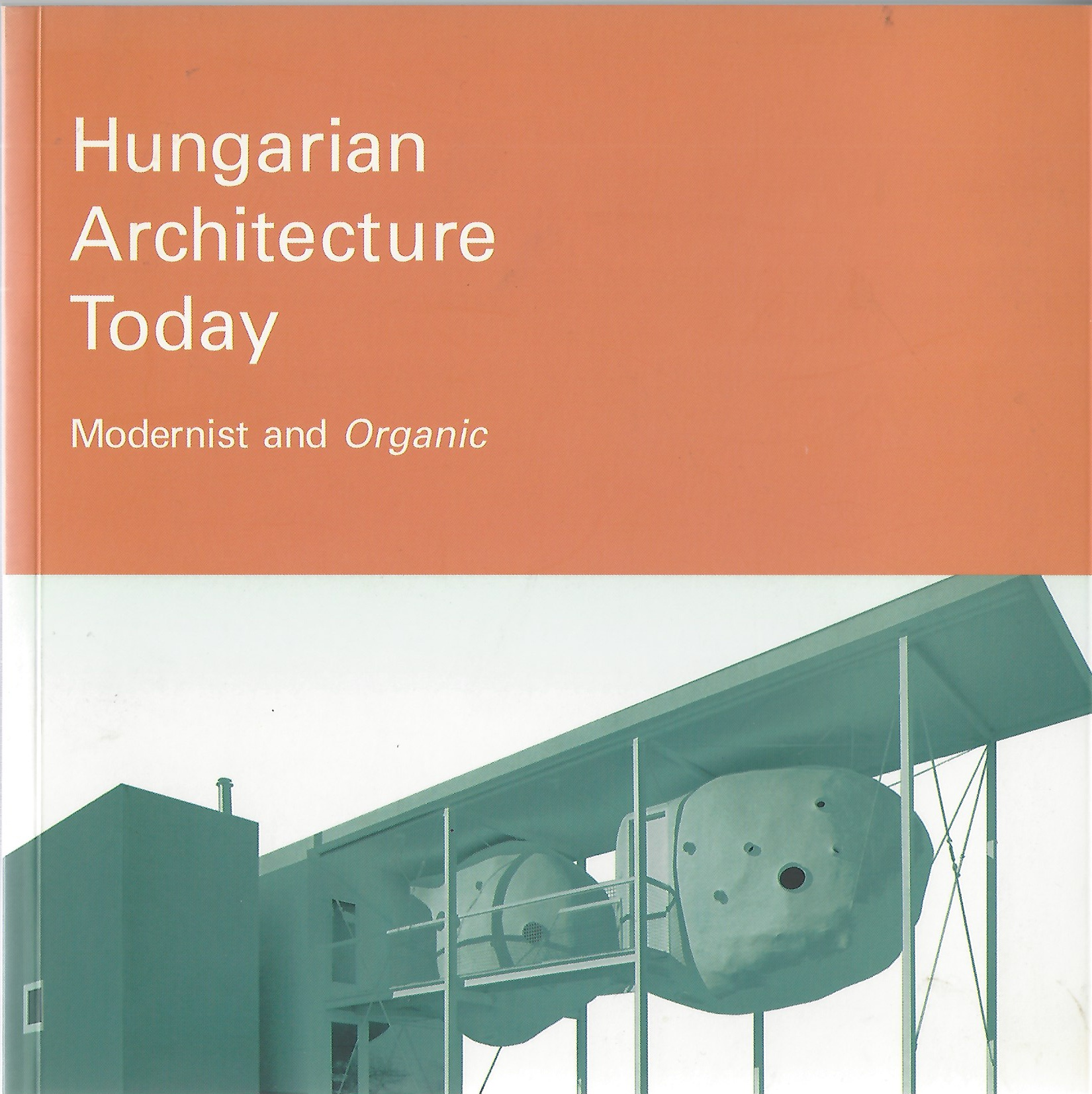 Image for Hungarian Architecture Today  Modernist and Organic