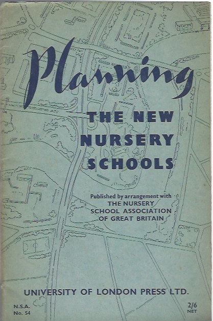 Image for Planning the New Nursery Schools. A Survey of the Essential Features of School. Buildings Required for Children Between the Ages of 2 and 7 Yrs, by a Committee Appointed by the Nursery School Association of Great Britain.