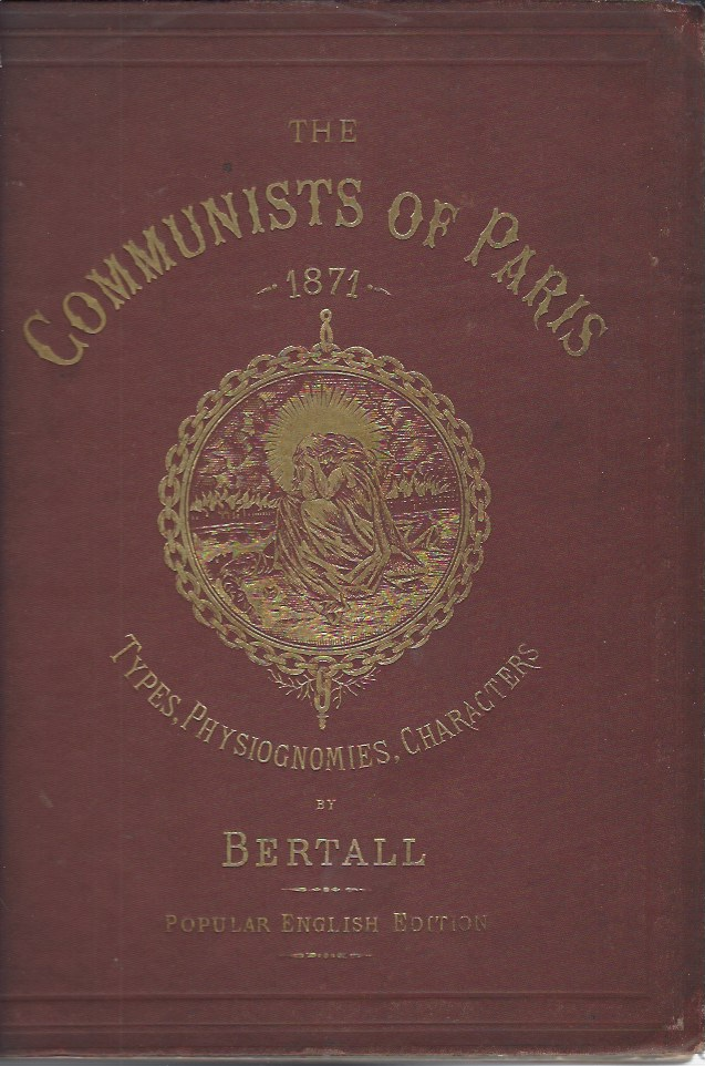 Image for The Communists of Paris 1871 - Types, Physiognomies, Characters, with Explanatory Text descriptive of each Design written expressly for this Edition by An Englishman, Eye-witness of the scenes and Events of that Year