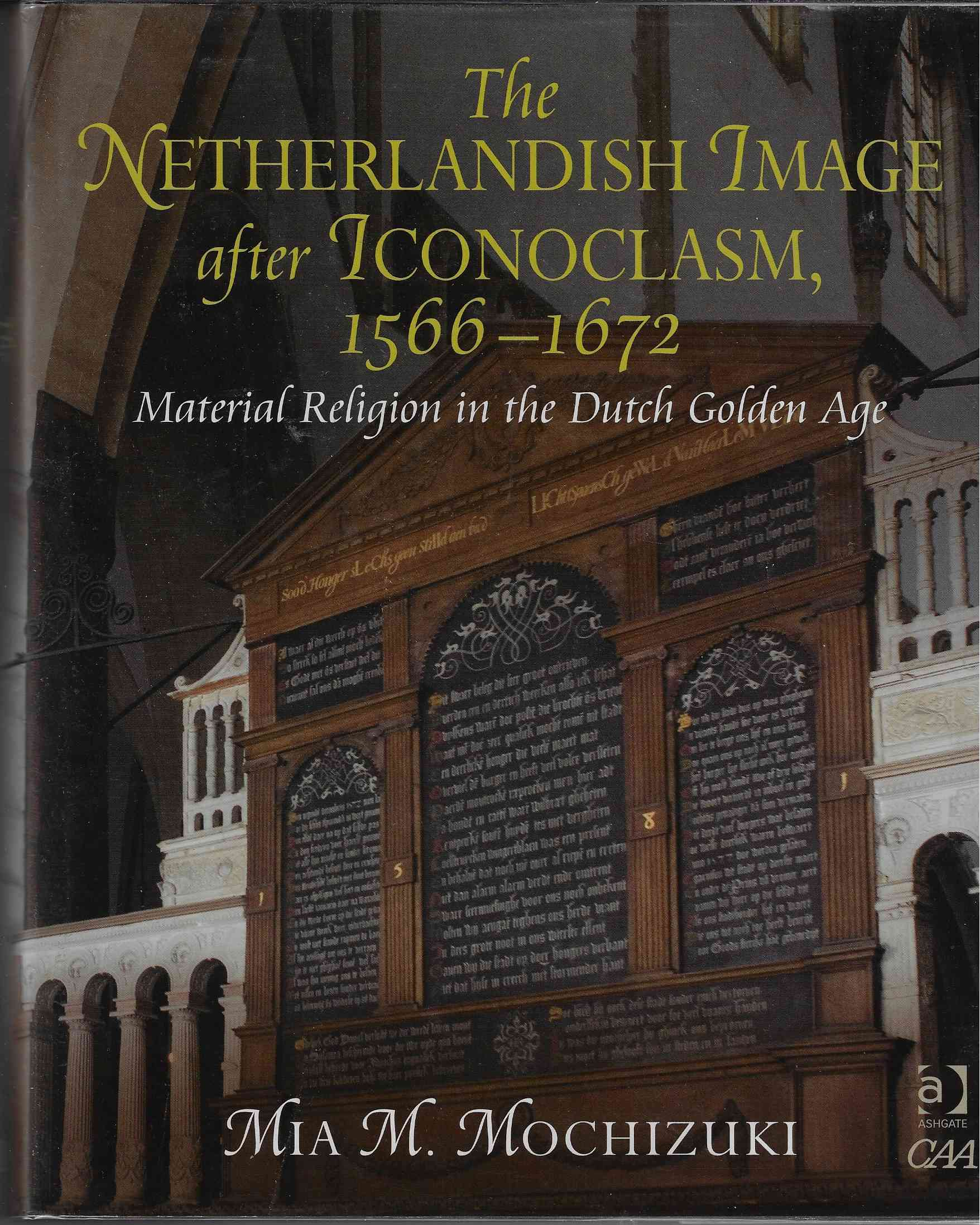 Image for The Netherlandish Image after Iconoclasm, 1566-1672  Material Religion in the Dutch Golden Age