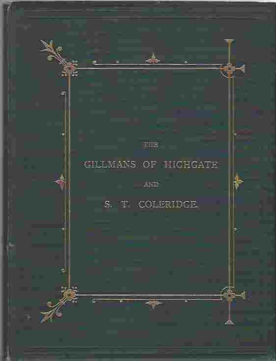 Image for The Gillmans of Highgate with letters from Samuel Taylor Coleridge, & c., illustrated with views and portraits, being a chapter from the history of the Gillman family. With a preface by H. B. Wheatley