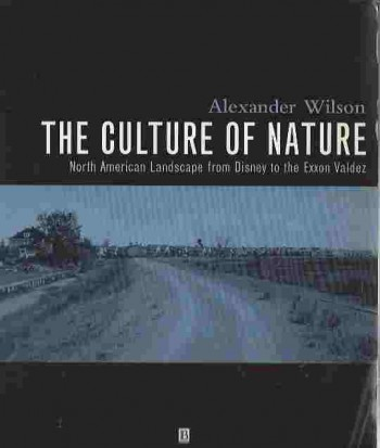 Image for The Culture of Nature  North American Landscape from Disney to the Exxon Valdez
