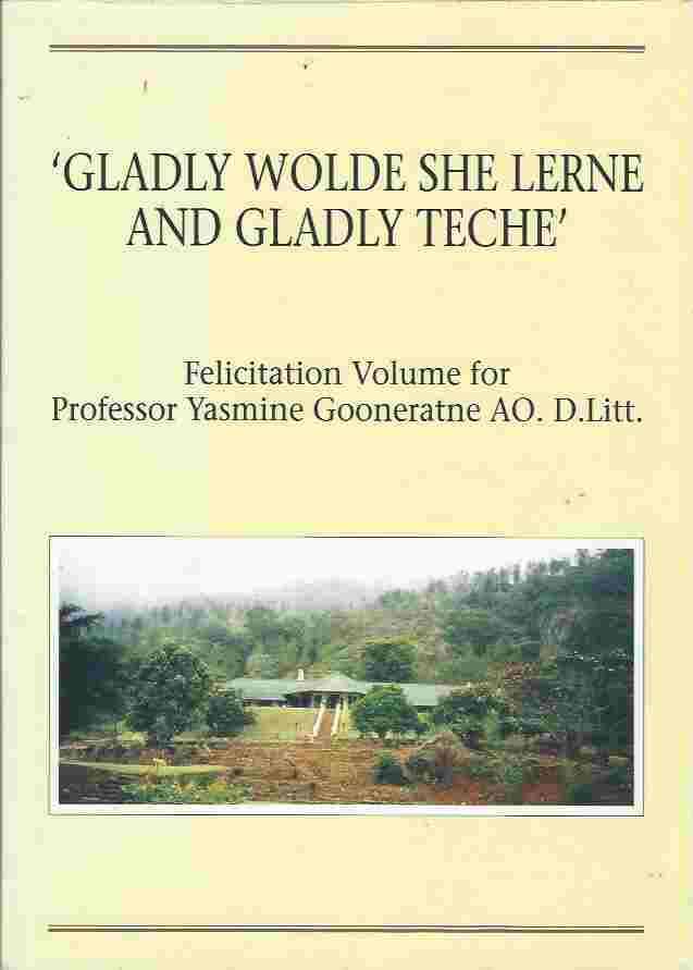 Image for 'Gladly Wolde She Lerne and Gladly Teche' Felicitation Volume for Professor Yasmine Gooneratne AO. D. Litt.