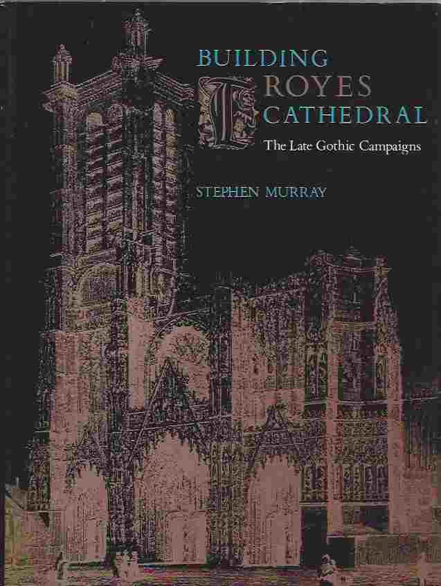 Image for Building Troyes Cathedral  The Late Gothic Campaigns
