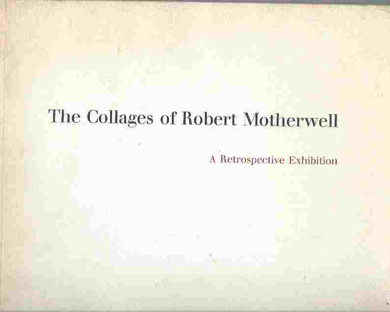 Image for The collages of Robert Motherwell  A retrospective exhibition, Museum of Fine Arts, Houston, November 15, 1972-January 14, 1973