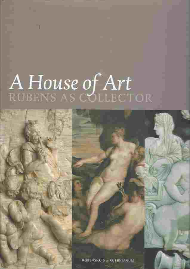 Image for House of Art. Rubens as Collector Lohse Belkin,Kristin and Healy Fiona, A