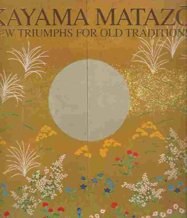 Image for Kayama Matazo : New Triumphs for Old Traditions The Japanese Galleries of the British Museum, 15 May - 14 July, 1996