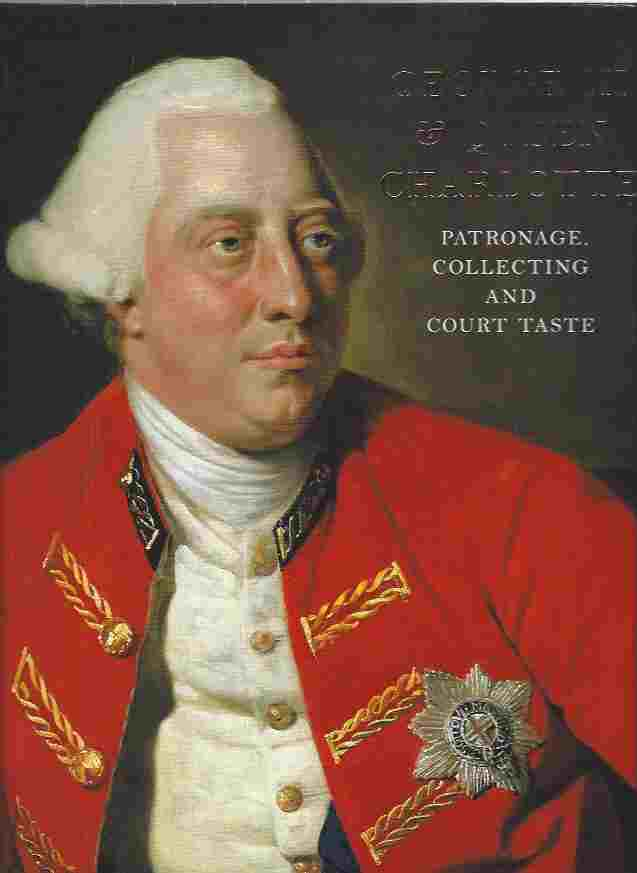 Image for George III & Queen Charlotte  Patronage, Collecting and Court Taste