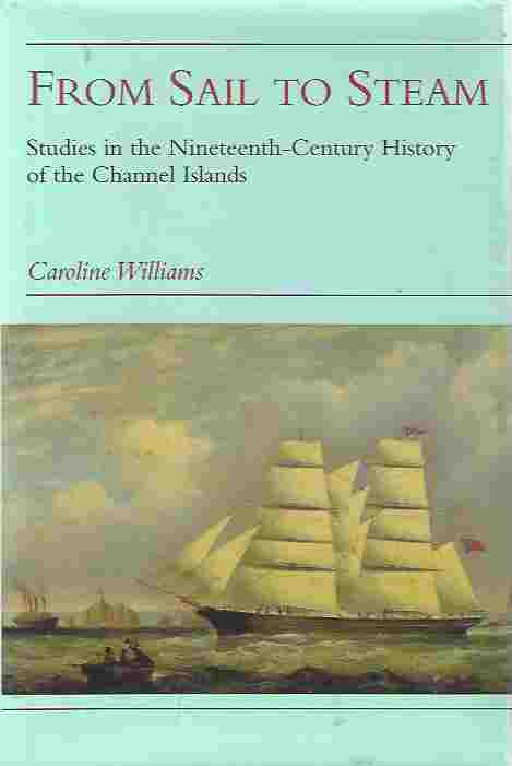 Image for From Sail to Steam: Studies in the Nineteenth-Century History of the Channel Islands.