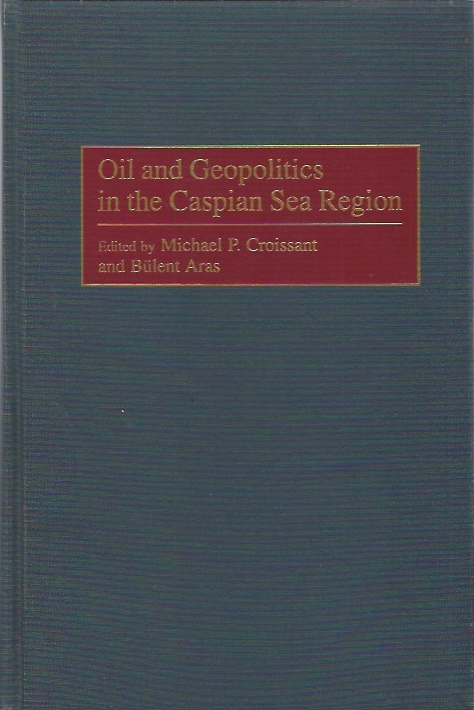 Image for Oil and Geopolitics in the Caspian Sea Region