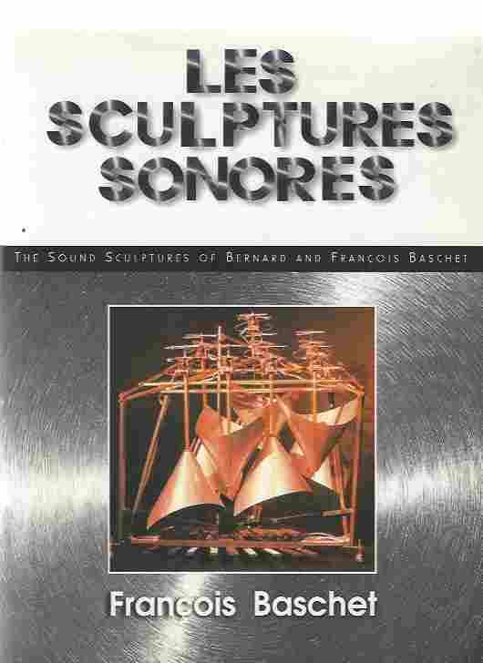 Image for Les Sculptures Sonores  the Sound Sculptures of Bernard and Francois Baschet