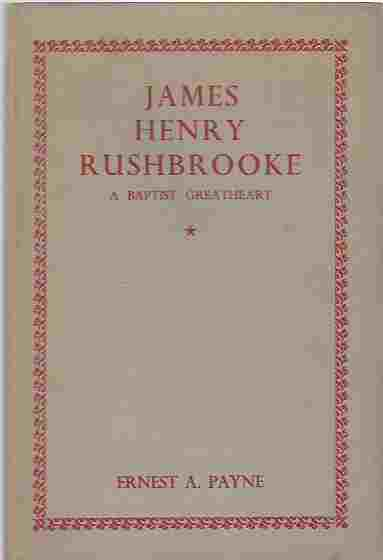 Image for James Henry Rushbrooke, 1870-1947  A Baptist Greatheart