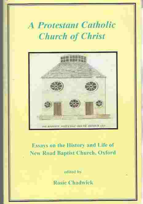 Image for A Protestant Catholic Church of Christ: Essays on the History and Life of New Road Baptist Church, Oxford