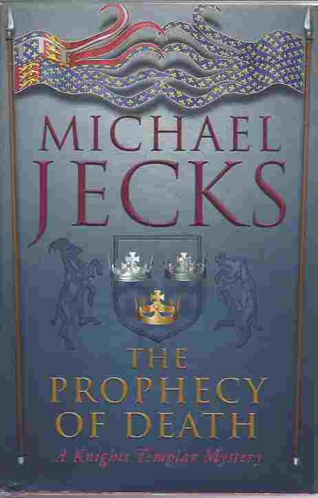Image for The Prophecy of Death  [signed copy]  A thrilling medieval adventure (Knights Templar Mysteries (Headline))