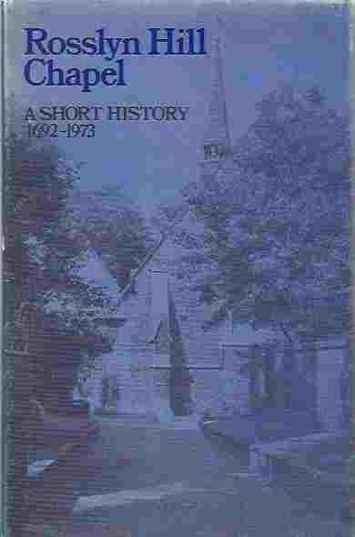 Image for Rosslyn Hill Chapel. A short history, 1692-1973