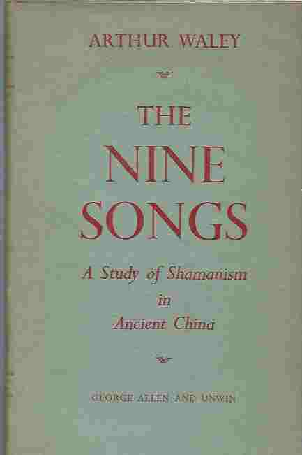 Image for The Nine Songs -- a Study of Shamanism in Ancient China