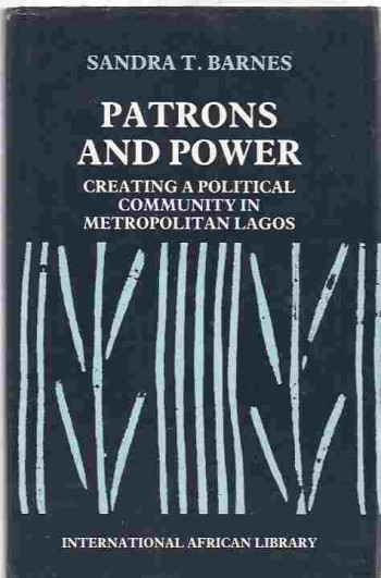 Image for Patrons and Power  Creating a Political Community in Metropolitan Lagos