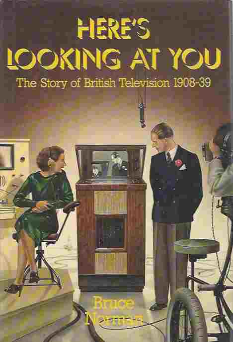 Image for Here's Looking at You  Story of British Television, 1908-39