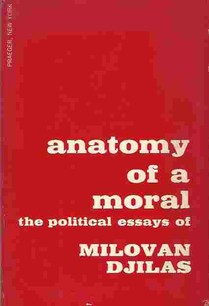 Image for Anatomy of a Moral : The Political Essays of Milovan Djilas