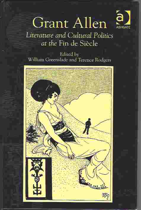 Image for Grant Allen  Literature and Cultural Politics at the Fin de Siècle: Literature and Cultural Politics in the Fin De Siecle