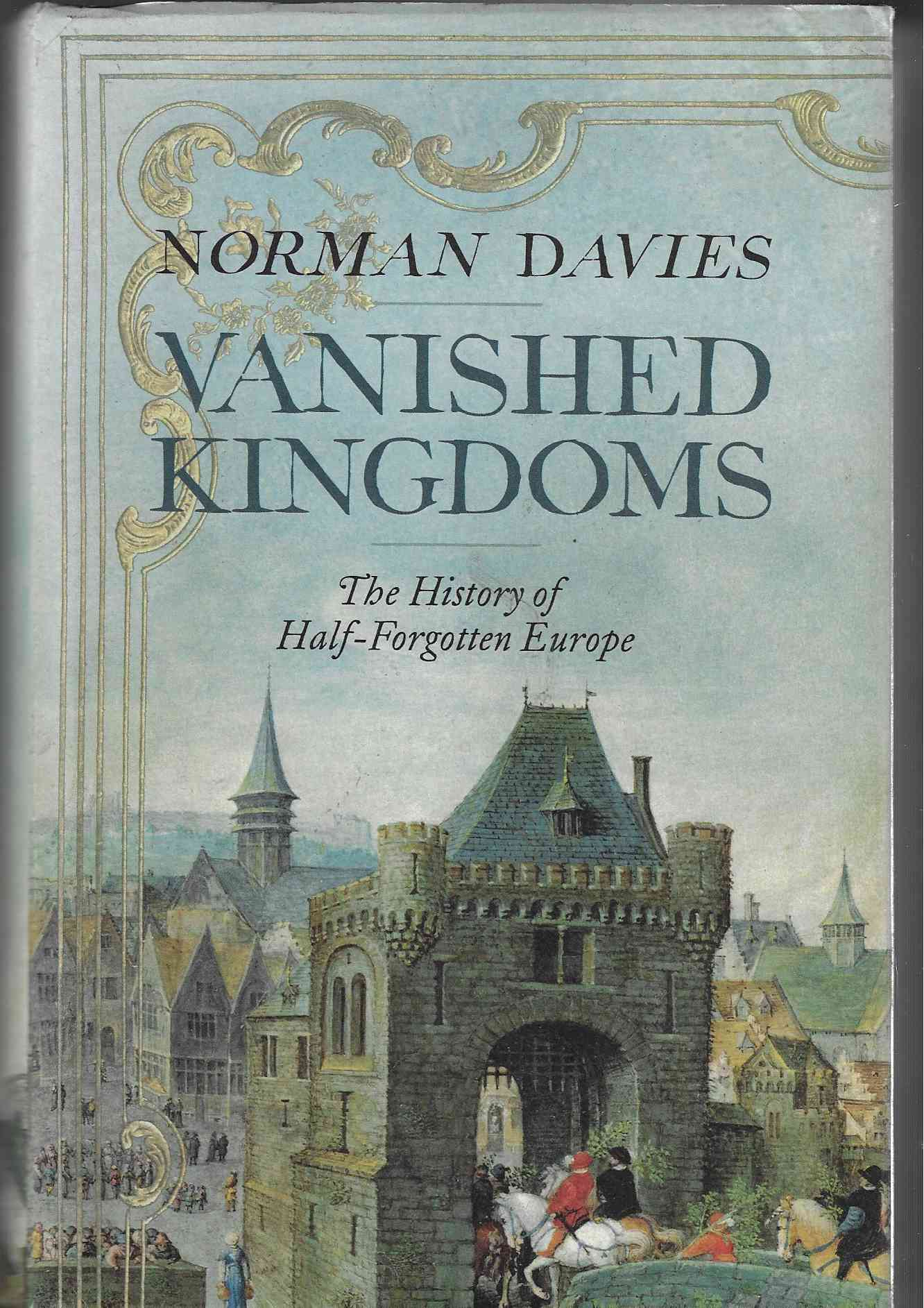 Image for Vanished Kingdoms -- The History of Half-Forgotten Europe