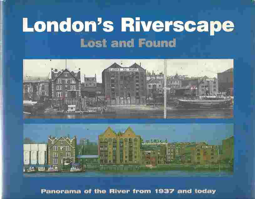 Image for London's Riverscape Lost and Found: A PhotographicPanorama of the River Thames from 1937 and Today