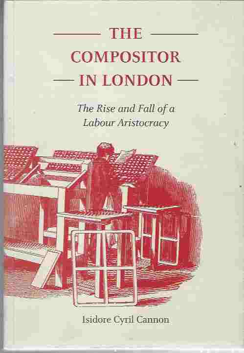 Image for The Compositor in London  The Rise and Fall of a Labour Aristocracy