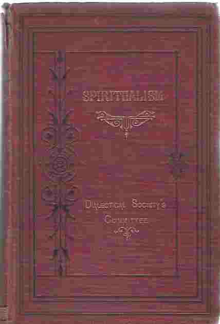 Image for Report on Spiritualism of the Committee of the London Dialectical Society, together with the Evidence, Oral and Written, and a Selection from the Correspondence.London