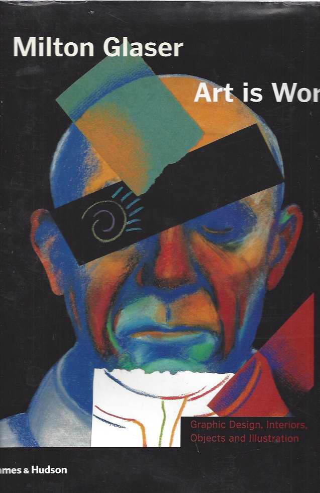 Image for Milton Glaser  Art is Work: Art Is Work - Graphic Design, Interiors, Objects and Illustration