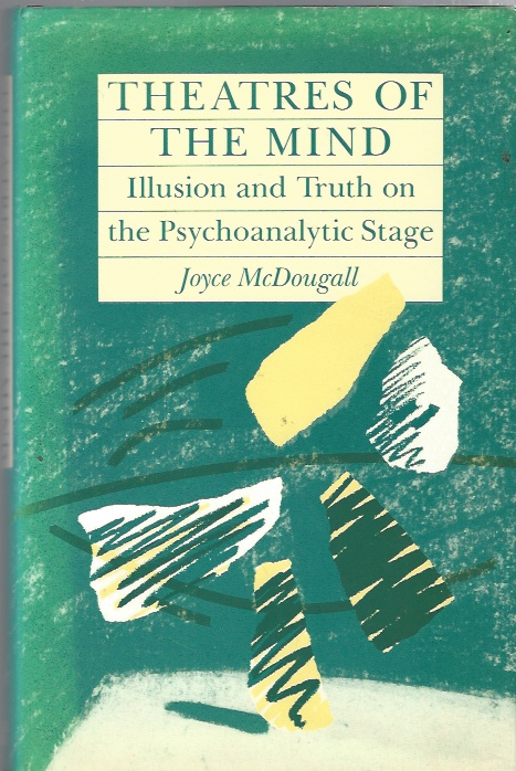 Image for Theatres of the Mind  Illusion and Truth in the Psychanalytic Stage
