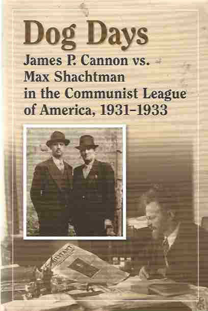 Image for Dog Days: James P. Cannon vs. Max Shachtman in the Communist League of America, 1931-1933