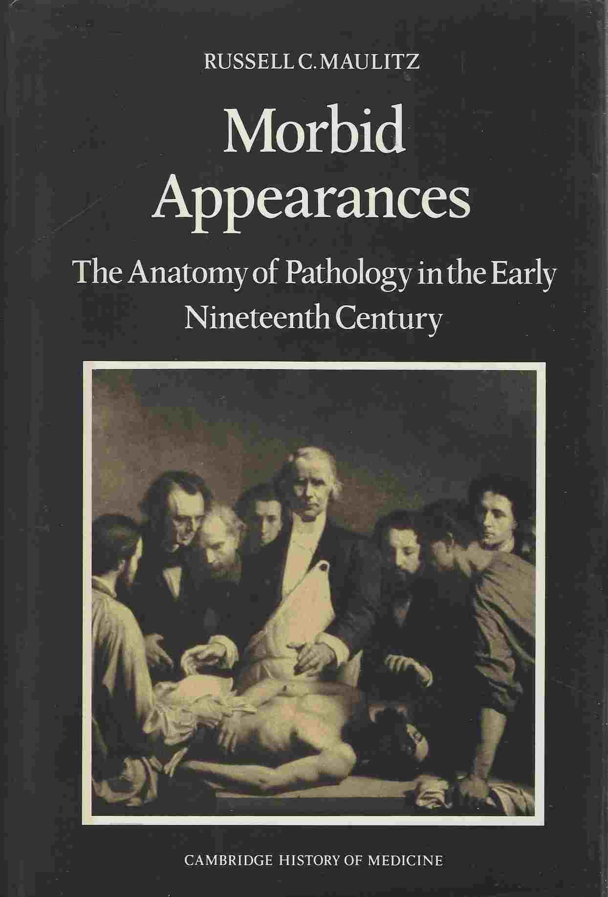 Image for Morbid Appearances  The Anatomy of Pathology in the Early Nineteenth Century