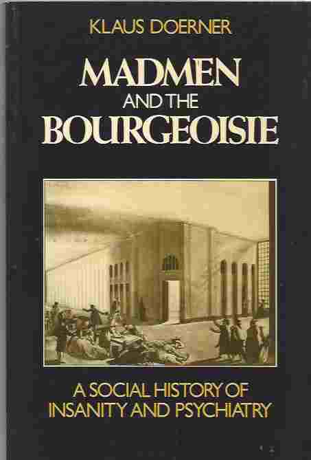 Image for Madmen and the Bourgeoisie  A Social History of Insanity and Psychiatry