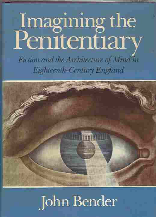 Image for Imagining the Penitentiary  Fiction and the Architecture of the Mind in Eighteenth-century England