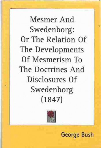 Image for Mesmer And Swedenborg  Or The Relation Of The Developments Of Mesmerism To The Doctrines And Disclosures Of Swedenborg