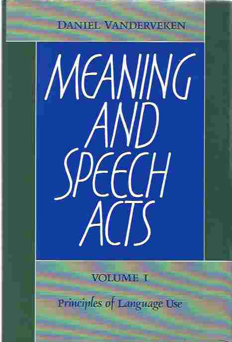 Image for Meaning and Speech Acts  Volume 1, Principles of Language Use