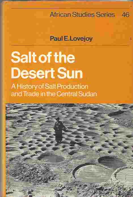 Image for Salt of the Desert Sun  A History of Salt Production and Trade in the Central Sudan   Edition: First