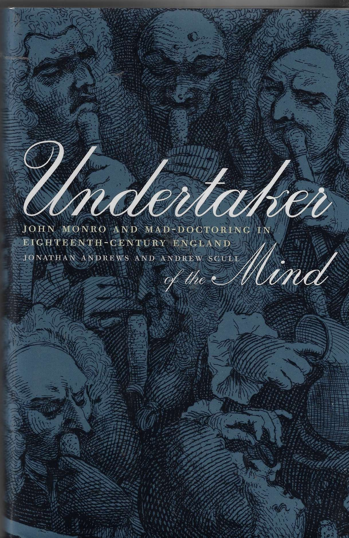 Image for Undertaker of the Mind  John Monro and Mad-Doctoring in Eighteenth-Century England