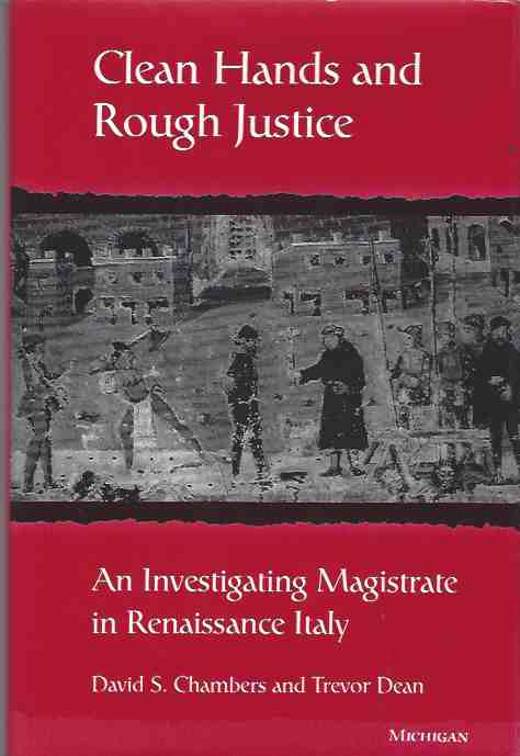 Image for Clean Hands and Rough Justice: An Investigating Magistrate in Renaissance Italy