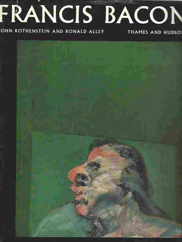 Image for Francis Bacon. Reproductions. Introduction by John Rothenstein. Catalogue Raisonné and Documentation by Ronald Alley, Etc