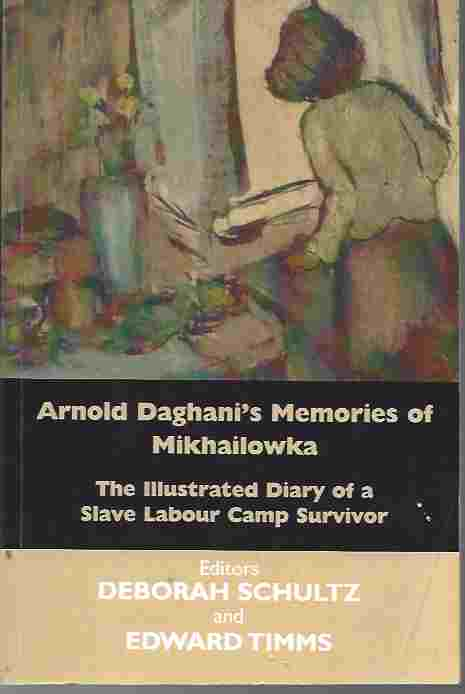 Image for Arnold Daghani's Memories of Mikhailowka The Illustrated Diary of a Slave Labour Camp Survivor